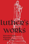 Sixteenth-Century Biographies of Martin Luther (Luther's Works Series) Hardback
