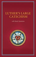 Luther's Large Catechism (With Study Questions)