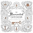 Illuminated Catechism, the - Doodle. Journal. Reflect. (Adult Coloring Books Series)