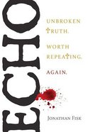 Echo: Unbroken Truth Worth Repeating, Again Paperback