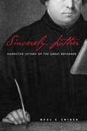Sincerely, Luther: Narrative Letters of the Great Reformer