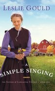 A Simple Singing (#02 in The Sisters Of Lancaster County Series)