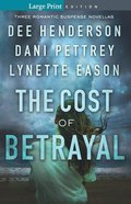3in1: Cost of Betrayal, the : Betrayed; Deadly Isle; Code of Ethics (Large Print) (Cost Of Betrayal Collection Series)
