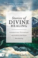 Stories of Divine Healing: Supernatural Testimonies That Ignite Faith For the Miraculous Hardback