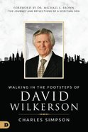 Walking in the Footsteps of David Wilkerson: The Journey and Reflections of a Spiritual Son Paperback