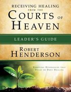 Receiving Healing From the Courts of Heaven - Removing Hindrances That Delay Or Deny Your Healing (Leader's Guide) (#03 in Official Courts Of Heaven S Paperback