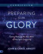 Preparing For the Glory: Getting Ready For the Next Wave of Holy Spirit (Curriculum Box Set) Pack