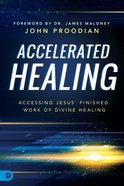 Accelerated Healing: Accessing Jesus' Finished Work of Divine Healing Paperback