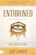 Enthroned: Manifesting the Power and Glory of Your Divine Union in Christ Paperback