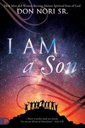 I Am a Son: How Men and Women Become Mature Spiritual Sons of God Paperback