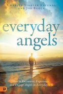 Everyday Angels: How to Encounter, Experience, and Engage Angels in Everyday Life Paperback