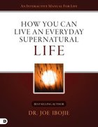 How You Can Live An Everyday Supernatural Life Paperback