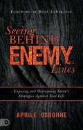 Seeing Behind Enemy Lines: Exposing and Overcoming Satan's Stratagies Against Your Life Paperback