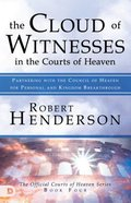 Cloud of Witnesses in the Courts of Heaven, the - Partnering With the Council of Heaven For Personal and Kingdom Breakthrough (#04 in Official Courts Paperback