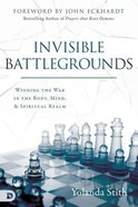 Invisible Battlegrounds: Winning the War in the Body, Mind, and Spiritual Realm Paperback