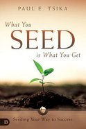 What You Seed is What You Get: Seeding Your Way to Success Paperback