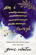 Am I Enough?: Embracing the Truth About Who You Are Paperback