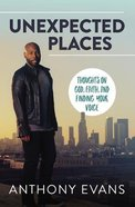 Unexpected Places: Thoughts on God, Faith and Finding Your Voice Paperback