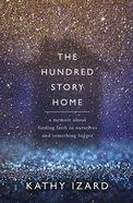 The Hundred Story Home: A Memoir of Finding Faith in Ourselves and in Something Bigger Paperback