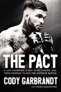 The Pact: A Ufc Champion, a Boy With Cancer and Their Promise to Win the Ultimate Battle Paperback
