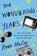 The Wondering Years: How Pop Culture Helped Me Answer Life's Biggest Questions Paperback