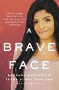 A Brave Face: Two Cultures, Two Families, and the Iraqi Girl Who Bound Them Together eBook