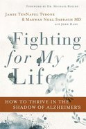 Fighting For My Life: How to Thrive in the Shadow of Alzheimer's Hardback