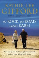 Rock, the Road, and the Rabbi, the: My Journey Into the Heart of Scriptural Faith and the Land Where It All Began Paperback