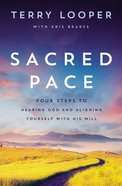 Sacred Pace: Four Steps to Hearing God's Voice and Aligning Yourself With His Will Paperback