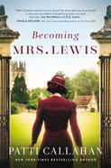 Becoming Mrs. Lewis: The Improbable Love Story of Joy Davidman and C. S. Lewis Hardback