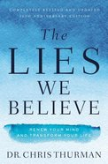 The Lies We Believe: Renew Your Mind and Transform Your Life Paperback