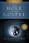 The Hole in Our Gospel: What Does God Expect of Us? the Answer That Changed My Life and Might Just Change the World (10th Anniversary Edition) Paperback