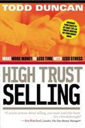 High Trust Selling: Make More Money in Less Time With Less Stress Paperback