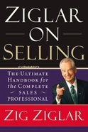 Ziglar on Selling: The Ultimate Handbook For the Complete Sales Professional Paperback