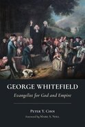 George Whitefield: Evangelist For God and Empire Paperback