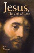 Jesus, the Gift of Love Paperback