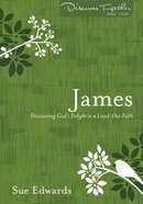 James - Discovering God's Delight in a Life-Out Faith (Discover Together Bible Study Series)