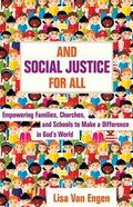 And Social Justice For All: Empowering Families, Churches, and Schools to Make a Difference in God's World Paperback