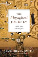 The Magnificent Journey: Living Deep in the Kingdom Paperback