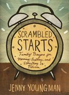 Scrambled Starts: Family Prayers For Morning, Bedtime, and Everything In-Between Paperback