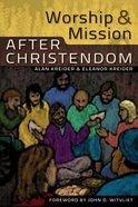 Worship & Mission After Christendom Paperback