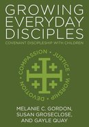 Growing Everyday Disciples: Covenant Discipleship With Children Paperback