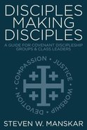 Disciples Making Disciples: A Guide For Covenant Discipleship Groups and Class Leaders