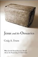 Jesus and the Ossuaries: What Jewish Burial Practices Reveal About the Beginning of Christianity Paperback