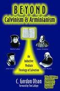 Beyond Calvinism & Arminianism Paperback