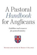 Pastoral Handbook For Anglicans: Guidelines and Resources For Pastoral Ministry