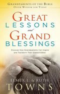 Great Lessons and Grand Blessings: Discover How Grandparents Can Inspire and Transform Their Grandchildren Paperback