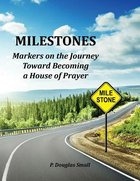 Milestones - Markers on the Journey Toward Becoming a House of Prayer Paperback