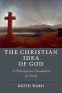 The Christian Idea of God: A Philosophical Foundation For Faith Paperback