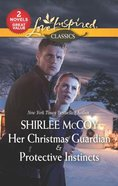 Her Christmas Guardian & Protective Instincts (2 Books in 1) (Love Inspired Suspense Series)
